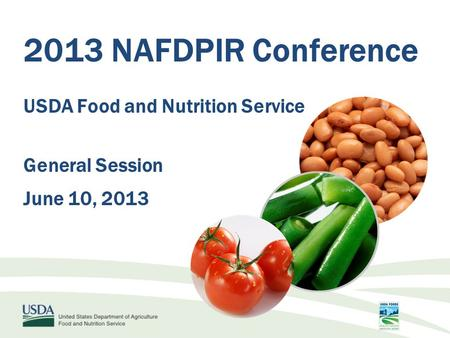 2013 NAFDPIR Conference USDA Food and Nutrition Service General Session June 10, 2013.