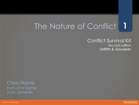 1 Class Name Instructor Name Date, Semester Conflict Survival Kit Second edition Griffith & Goodwin The Nature of Conflict.