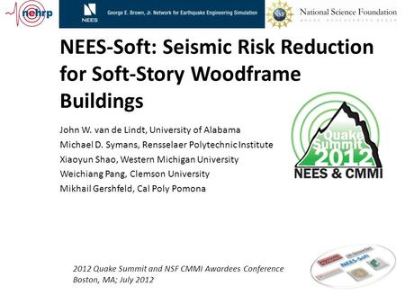 NEES-Soft: Seismic Risk Reduction for Soft-Story Woodframe Buildings John W. van de Lindt, University of Alabama Michael D. Symans, Rensselaer Polytechnic.