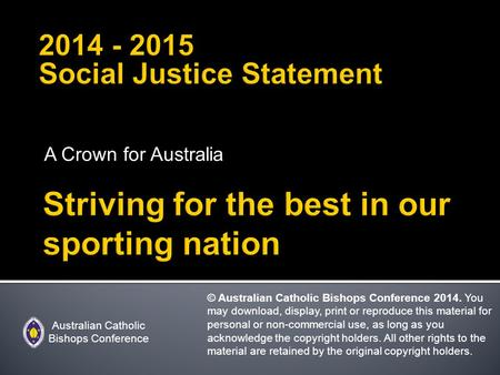 A Crown for Australia Australian Catholic Bishops Conference © Australian Catholic Bishops Conference 2014. You may download, display, print or reproduce.
