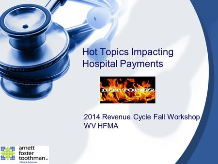 Hot Topics Impacting Hospital Payments 2014 Revenue Cycle Fall Workshop WV HFMA.