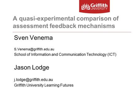 A quasi-experimental comparison of assessment feedback mechanisms Sven Venema School of Information and Communication Technology.