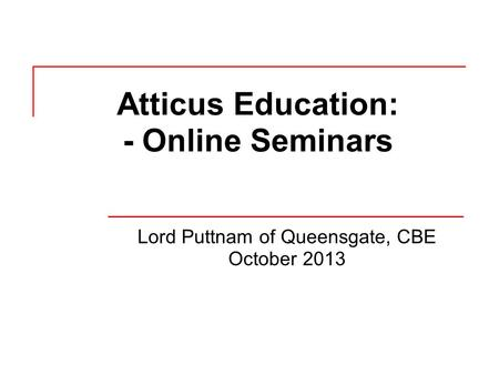 Atticus Education: - Online Seminars Lord Puttnam of Queensgate, CBE October 2013.