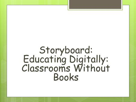 Storyboard: Educating Digitally: Classrooms Without Books.
