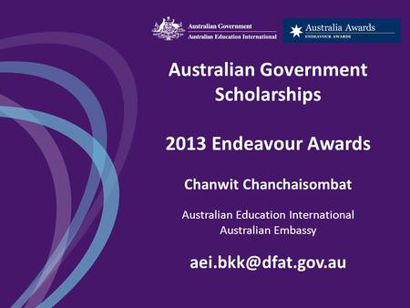 Australian Government Scholarships 2013 Endeavour Awards Chanwit Chanchaisombat Australian Education International Australian Embassy