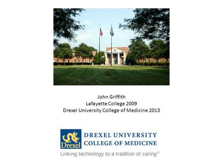 John Griffith Lafayette College 2009 Drexel University College of Medicine 2013.