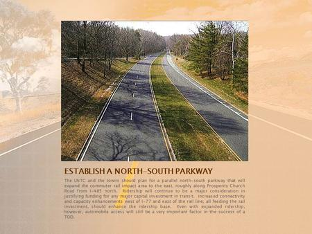 ESTABLISH A NORTH-SOUTH PARKWAY The LNTC and the towns should plan for a parallel north-south parkway that will expand the commuter rail impact area to.