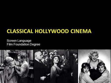 CLASSICAL HOLLYWOOD CINEMA Screen Language Film Foundation Degree zasasas.