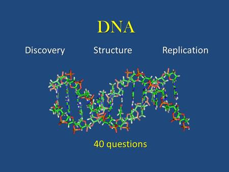 DNA DiscoveryStructureReplication 40 questions. 1. Describe the two strains of bacteria Griffith used in his experiment with mice. S strain (deadly) S.