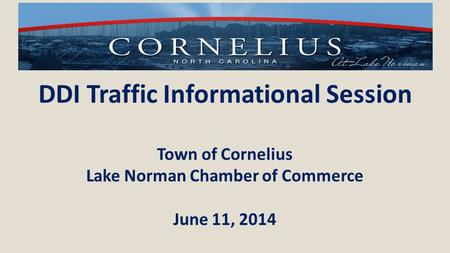 DDI Traffic Informational Session Town of Cornelius Lake Norman Chamber of Commerce June 11, 2014.