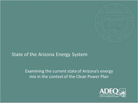 State of the Arizona Energy System Examining the current state of Arizona's energy mix in the context of the Clean Power Plan.