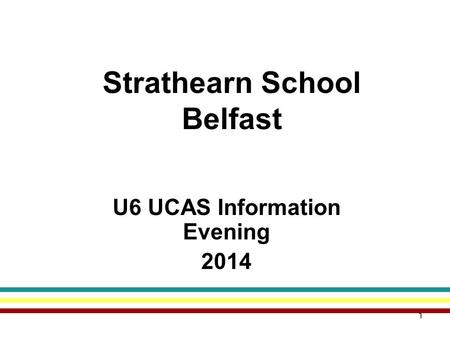 1 Strathearn School Belfast U6 UCAS Information Evening 2014.