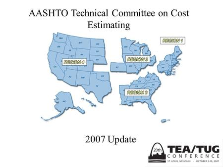 2007 Update AASHTO Technical Committee on Cost Estimating.