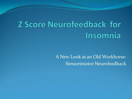 A New Look at an Old Workhorse: Sensorimotor Neurofeedback.