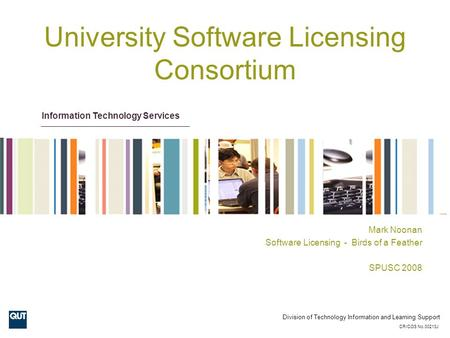 Information Technology Services Division of Technology Information and Learning Support CRICOS No.00213J University Software Licensing Consortium Mark.