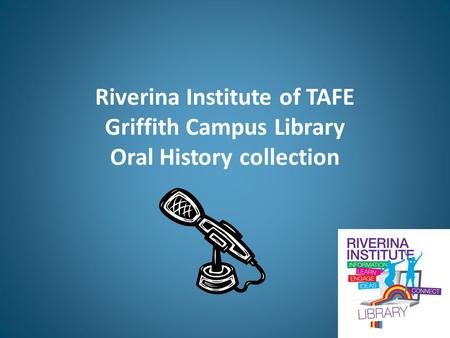 Riverina Institute of TAFE Griffith Campus Library Oral History collection.