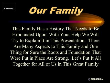 MALGER Inc Our Family This Family Has a History That Needs to Be Expounded Upon. With Your Help We Will Try to Explain It in This Presentation. There Are.