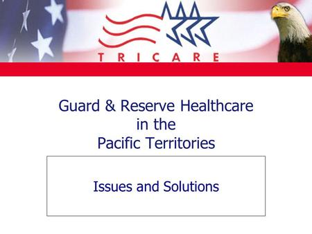 Guard & Reserve Healthcare in the Pacific Territories Issues and Solutions.