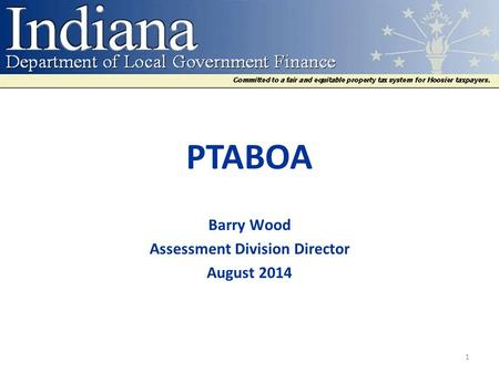 PTABOA Barry Wood Assessment Division Director August 2014 1.