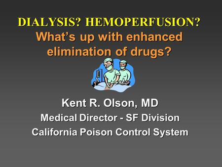 DIALYSIS? HEMOPERFUSION? What's up with enhanced elimination of drugs?