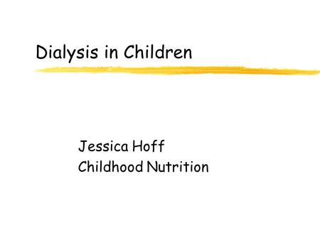 Dialysis in Children Jessica Hoff Childhood Nutrition.