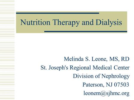 Nutrition Therapy and Dialysis Melinda S. Leone, MS, RD St. Joseph's Regional Medical Center Division of Nephrology Paterson, NJ 07503