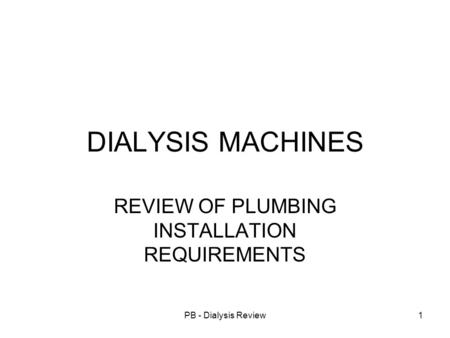 PB - Dialysis Review1 DIALYSIS MACHINES REVIEW OF PLUMBING INSTALLATION REQUIREMENTS.