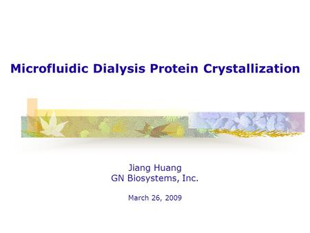 Microfluidic Dialysis Protein Crystallization Jiang Huang GN Biosystems, Inc. March 26, 2009.