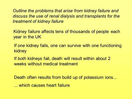 Outline the problems that arise from kidney failure and discuss the use of renal dialysis and transplants for the treatment of kidney failure Kidney failure.