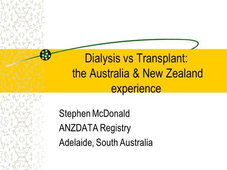 Dialysis vs Transplant: the Australia & New Zealand experience Stephen McDonald ANZDATA Registry Adelaide, South Australia.