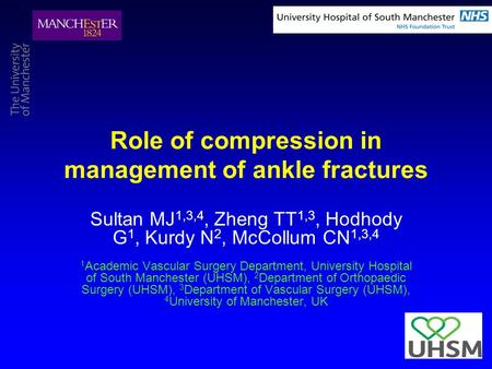 Role of compression in management of ankle fractures Sultan MJ 1,3,4, Zheng TT 1,3, Hodhody G 1, Kurdy N 2, McCollum CN 1,3,4 1 Academic Vascular Surgery.