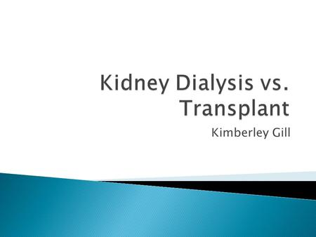 Kimberley Gill.  No risk of organ rejection, which can result in death even on medication.  Haemodialysis machines can be used at home.  No dependance.