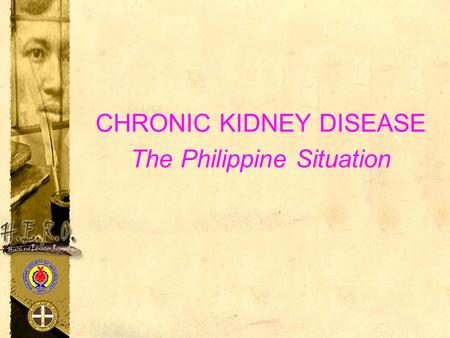 CHRONIC KIDNEY DISEASE The Philippine Situation.  National Nutrition and Health Survey  Philippine Renal Disease Registry  Mortality statistics  Survival.