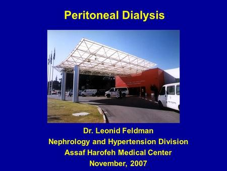 Dr. Leonid Feldman Nephrology and Hypertension Division Assaf Harofeh Medical Center November, 2007 Peritoneal Dialysis.