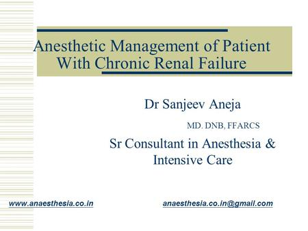 Anesthetic Management of Patient With Chronic Renal Failure Dr Sanjeev Aneja MD. DNB, FFARCS Sr Consultant in Anesthesia & Intensive Care www.anaesthesia.co.inwww.anaesthesia.co.in.