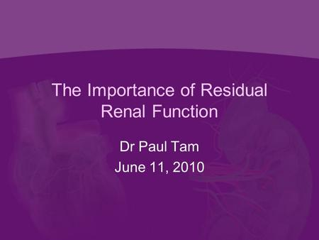 The Importance of Residual Renal Function Dr Paul Tam June 11, 2010.