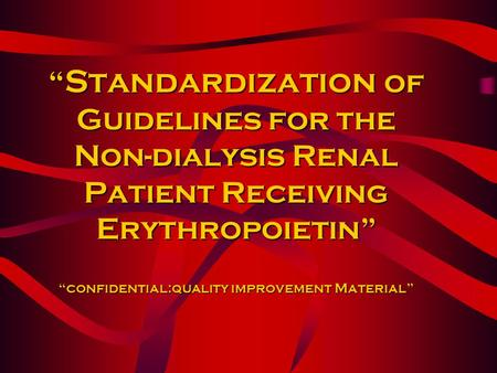 """ Standardization of Guidelines for the Non-dialysis Renal Patient Receiving Erythropoietin"" ""confidential:quality improvement Material"""