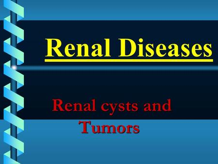 Renal Diseases Renal cysts and Tumors.