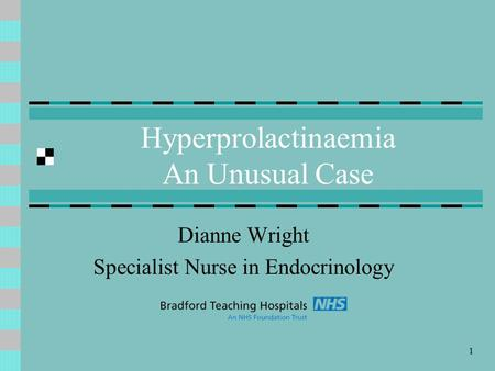 1 Hyperprolactinaemia An Unusual Case Dianne Wright Specialist Nurse in Endocrinology.