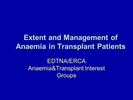 Extent and Management of Anaemia in Transplant Patients EDTNA/ERCA Anaemia&Transplant Interest Groups.