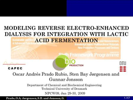 Prado, O.A; Jørgensen, S.B. and Jonsson, G. 1 /17 MODELING REVERSE ELECTRO-ENHANCED DIALYSIS FOR INTEGRATION WITH LACTIC ACID FERMENTATION Oscar Andrés.