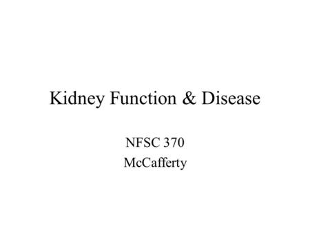 Kidney Function & Disease NFSC 370 McCafferty. Structure Nephron: functional unit of the kidney. Each kidney has over a million nephrons. Composed of: