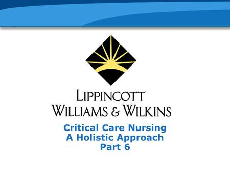 Critical Care Nursing A Holistic Approach Part 6.