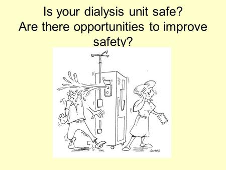 Is your dialysis unit safe? Are there opportunities to improve safety?
