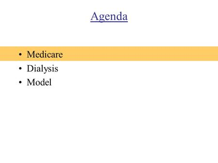 Agenda Medicare Dialysis Model. Medicare Established 1965 –President Johnson Who's covered? –65+ and legal and paid Medicare taxes for +10 years –Social.