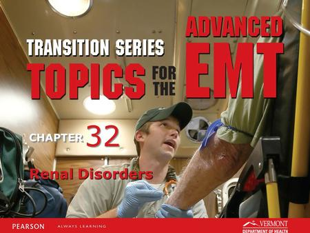 TRANSITION SERIES Topics for the Advanced EMT CHAPTER Renal Disorders 32.