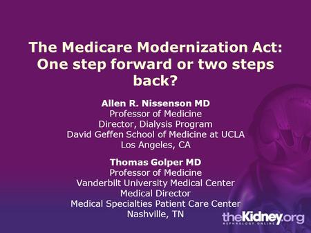 The Medicare Modernization Act: One step forward or two steps back? Allen R. Nissenson MD Professor of Medicine Director, Dialysis Program David Geffen.