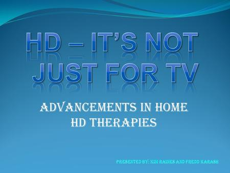 Advancements in home hd therapies. Objectives Describe the purpose of hemodialysis Discuss home treatment options including trends and improvements in.