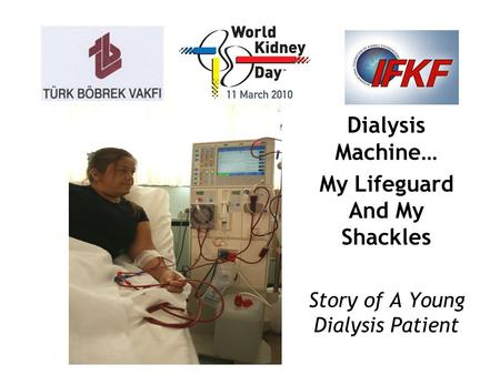 Dialysis Machine… My Lifeguard And My Shackles Story of A Young Dialysis Patient.