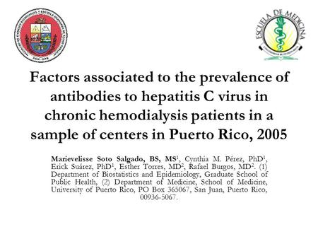 Factors associated to the prevalence of antibodies to hepatitis C virus in chronic hemodialysis patients in a sample of centers in Puerto Rico, 2005 Marievelisse.